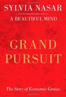 Grand Pursuit: A History of Economic Genius - Sylvia Nasar