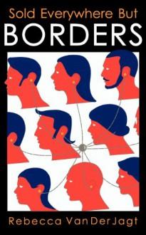 Sold Everywhere But Borders - Rebecca Van Der Jagt