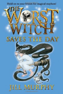 The Worst Witch Saves the Day - Jill Murphy,Jill Murphy