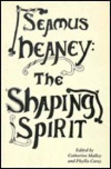 Seamus Heaney: The Shaping Spirit - Catharine Malloy, Barbara Zonitch