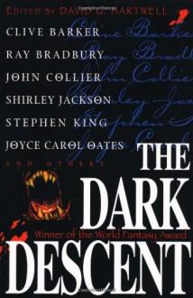 The Dark Descent - Clive Barker, Stephen King, Shirley Jackson, Ray Bradbury, David G. Hartwell, John Collier, Joyce Carol Oates