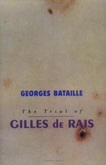 The Trial of Gilles de Rais - Georges Bataille, Richard Robinson, Pierre Klossowski