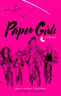 Paper Girls (Book One) - Matt Wilson,Cliff Chiang,Jared K. Fletcher,Brian K. Vaughan