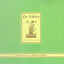 Ex Libris: Confessions of a Common Reader - Anne Fadiman,Suzanne Toren
