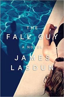 The Fall Guy: A Novel - James Lasdun