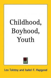 Childhood, Boyhood, Youth - Leo Tolstoy