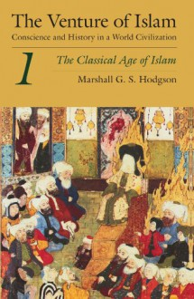 The Venture of Islam, Volume 1: The Classical Age of Islam - Marshall G.S. Hodgson