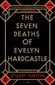 The Seven Deaths of Evelyn Hardcastle - Stuart Turton