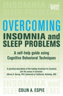 Overcoming Insomnia and Sleep Problems: A Books on Prescription Title - Colin Espie