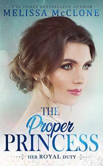 The Proper Princess (Her Royal Duty Book 3) - Melissa McClone
