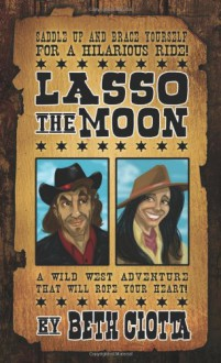 Lasso the Moon - Beth Ciotta