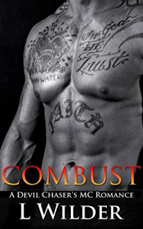 Combust: A Devil Chaser's MC Romance - L Wilder,Brooke Asher,Marci Ponce