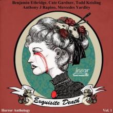 Exquisite Death - Benjamin Kane Ethridge, Cate Gardner, Todd Keisling, Anthony J. Rapino, Mercedes M. Yardley