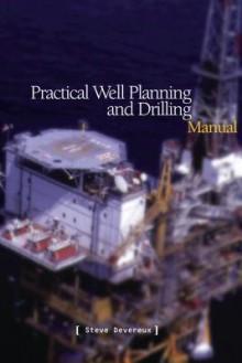Practical Well Planning & Drilling Manual - Steve Devereaux