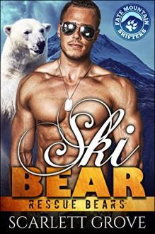 Ski Bear (Bear Shifter Paranormal Romance) (Rescue Bears Book 5) - Scarlett Grove