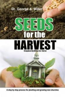 Seeds for the Harvest - George Miller