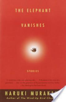 The Elephant Vanishes: Stories - Haruki Murakami