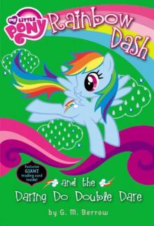 My Little Pony: Rainbow Dash and the Daring Do Double Dare - G.M. Berrow
