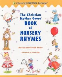 The Christian Mother Goose Book of Nursery Rhymes - Marjorie Ainsborough Decker, Sarah Gibb