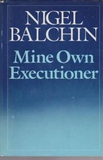 Mine own executioner, - Nigel Balchin