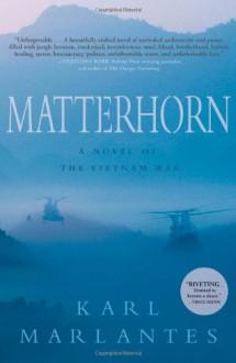 Matterhorn: A Novel of the Vietnam War - Karl Marlantes