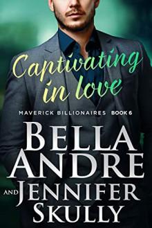 Captivating in Love (The Maverick Billionaires #6) - Jennifer Skully,Bella Andre
