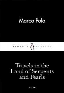 Travels in the Land of Serpents and Pearls (Little Black Classics #16) - Marco Polo
