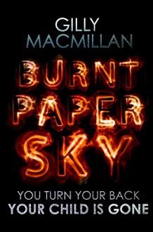 Burnt Paper Sky - Gilly MacMillan