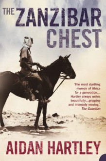 The Zanzibar Chest: A Memoir of Love and War - Aidan Hartley