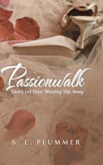 Passionwalk: Don't Let Your Blessing Slip Away - S L Plummer