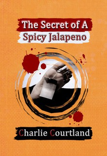 The Secret of A Spicy Jalapeno - Charlie Courtland