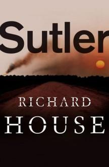 Sutler - Richard House