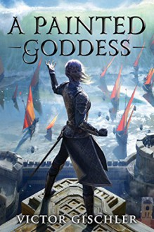A Painted Goddess (A Fire Beneath the Skin Book 3) - Victor Gischler