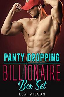 Panty Dropping Billionaire: A Billionaire Romance Series - Lexi Wilson