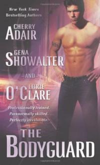 The Bodyguard - Gena Showalter, Cherry Adair, Lorie O'Clare