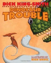 Dinosaur Trouble - Dick King-Smith, Nick Bruel