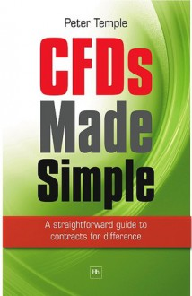 Cfds Made Simple: A Straightforward Guide to Contracts for Difference - Peter Temple