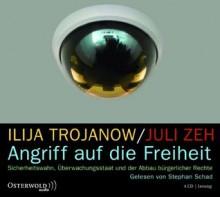 Angriff auf die Freiheit: Der Weg in die überwachte Gesellschaft und die Bedrohung der Demokratie - Juli Zeh, Ilija Trojanow, Stephan Schad