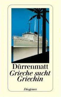 Grieche sucht Griechin - Friedrich Dürrenmatt