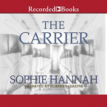 The Carrier - Sophie Hannah, Elizabeth Sastre