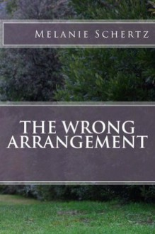 The Wrong Arrangement - Melanie Schertz