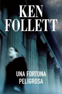 Una fortuna peligrosa - Ken Follett