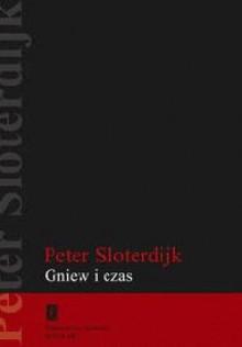 Gniew i czas - Arkadiusz Żychliński, Peter Sloterdijk