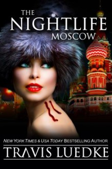 The Nightlife Moscow - Travis Luedke