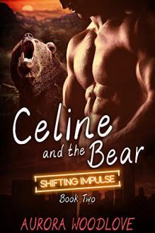 Celine and the Bear: A BBW Bear-Shifter Romance (Shifting Impulse Book 2) - Aurora Woodlove