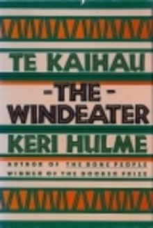 Te Kaihau : The Windeater - Keri Hulme