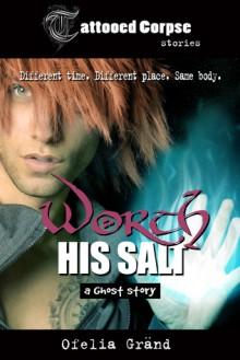 Worth His Salt (Tattooed Corpse Stories) - Ofelia Gränd