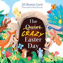 The Quiet/Crazy Easter Day - Jill Roman Lord