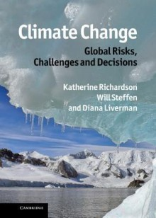 Climate Change: Global Risks, Challenges and Decisions - Katherine Richardson, Will Steffen, Diana Liverman