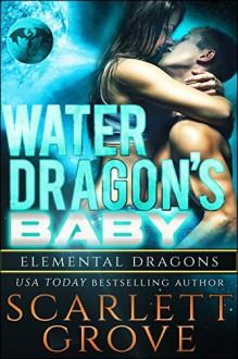 Water Dragon's Baby (Dragon Shifter Scifi Alien Romance) (Elemental Dragons Book 3) - Scarlett Grove, Juno Wells